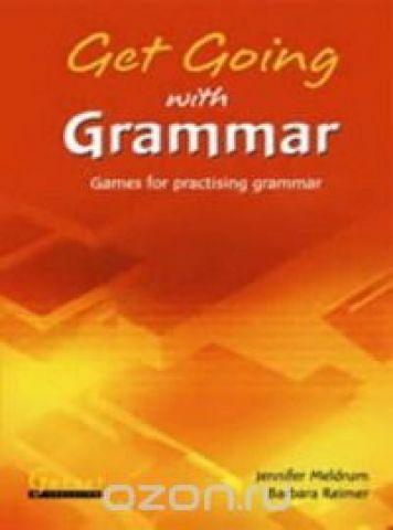 Get Going with Grammar - Games for Practising Grammar (Garnet ELT Photocopiable Games Series): Games for Practising Grammar