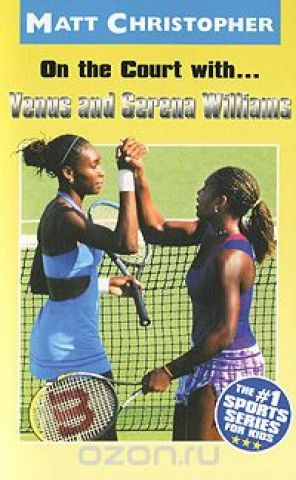 On the Court with... Venus and Serena Williams