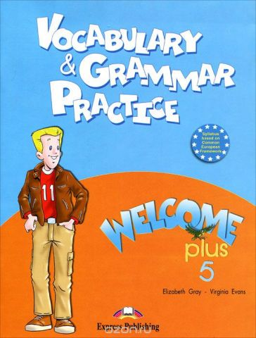 Welcome Plus 5: Vocabulary and Grammar Practice